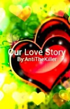 Our Love Story (Sequel To Written In Ink) by AntiTheKiller
