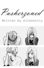 Pusherzoned (One Shot) by ellesanity