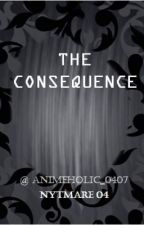 The Consequence by SoulSisters_0407