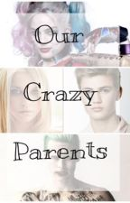 Our Crazy Parents [BOOK II] (ON HOLD) by justxleto