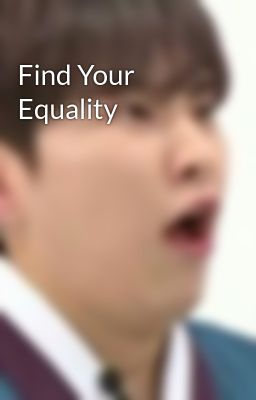 Đọc truyện Find Your Equality