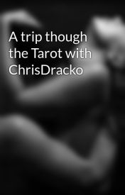 A trip though the Tarot with ChrisDracko by MultiplemeMemyselfan