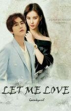 LET ME LOVE by GaemKyuRil