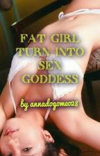 Fat Girl Turn Into Sex Goddess by annadogomeo28