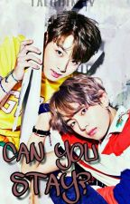Can You Stay? •VKook•  by taechimry