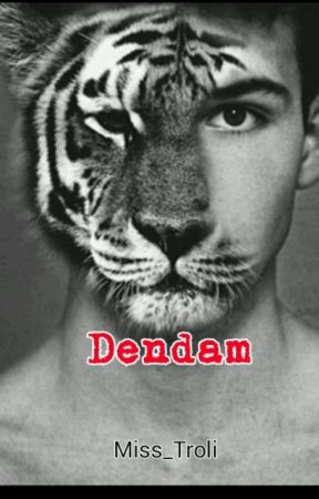 DENDAM[COMPLETE] by miss_Troli