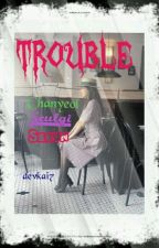 TROUBLE by devie_7