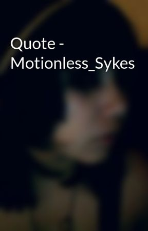 Quote - Motionless_Sykes by Motionless_Sykes