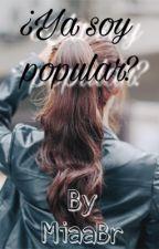 ¿Ya soy popular? by MiaaBr