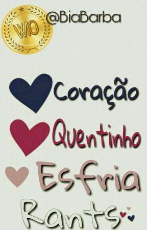 Coração Quentinho Esfria!//RANTS// by Stydia_Forever09