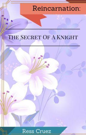 Reincarnation: The Secret Of A Knight by resscruez