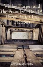 Vinley Harper and the Founder's Den (A Harry Potter Fan Fiction) by XxFantasyGirllxX