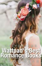 Wattpad's Best Romance Books - Book Five by KatyDreams