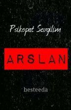Psikopat Sevgilim Arslan by besteeda