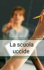 La Scuola Uccide (#wattys2017) by PortaeMattonesrl