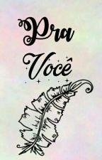 Pra Você. by sonhs_sclcf