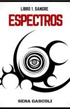 Espectros / I - Sangre (#PNovel) by SenaGascoli