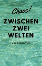 Chaos zwischen zwei Welten by Loranna044