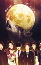 WOLVES IN THE FULL MOON (EXO YAOI) by rosajannethe14