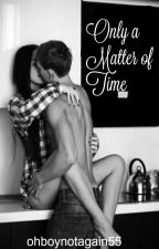 Only a Matter of Time by ohboynotagain55
