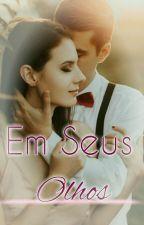 Em Seus Olhos( Livro #2) Livro 1 (TRAÍDA ) by AngelCarter03