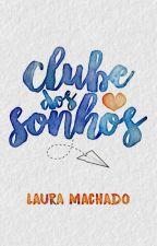 Clube dos Sonhos (HIATUS) by LauraaMachado