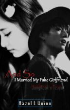 And so I married my fake girlfriend [JungKook x Tzuyu] by HazelEQuinn