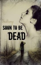 Soon to be... Dead (Re-Writing) by Charcoal_Face_Paint