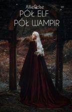 Pół elf, pół wampir ✓ by xAllieRose