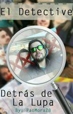 El Detective Detrás de La Lupa by PaoMora28
