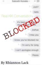 BLOCKED| A Real kik Conversation| True Story! by RigantonaAKARhiannon