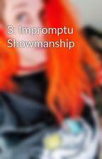 3: Impromptu Showmanship by JadedRein