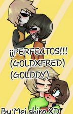 ¡¡¡PERFECTOS!!! GOLD X FRED/GOLDDY [Pausada] by Tu_gfa_es_Mei