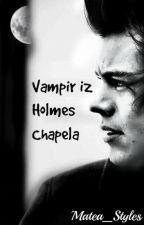 •Vampir iz Holmes Chapela• [ prva knjiga ] by Matea_Styles