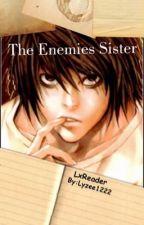 The Enemies Sister (LxReader) by lyzee1222