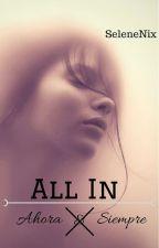 All In (Ahora Y Siempre) #2 by SeleneNix