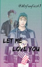 Let me love you♡ - BTS [Taehyung y tú] by BTSFanfics13