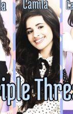 Triple Threat (A Camila Cabello Story) by FifthHarmony101