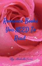 Romance Books You NEED To Read  by MichelleLxxx