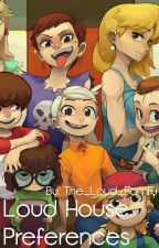 Loud House Preferences by The_Loud_Family
