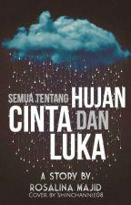 @Semua tentang Hujan.Cinta & Luka by RosalinaMajid