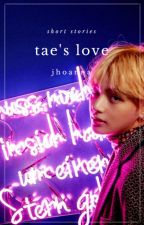 Tae's Love || Short Stories by jhoxdxd