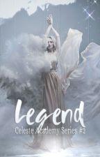 Legend | Celeste Academy Series BK #2 by MyLovelyWriter