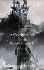 Champion of the gods: a Skyrim story by Rolling_Thunder