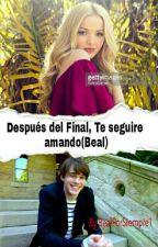 Después del final, te seguire amando(Beal)||Editando|| by PrincesaMal