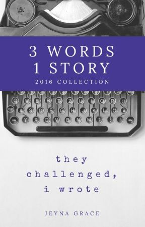 3 Words 1 Story (2016 Collection) by Jeynagrace
