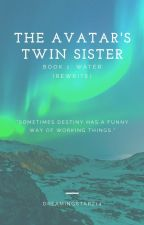 The Avatar's Twin Sister Book 1: Water (REWRITE) by DreamingStarz14