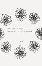 A Little Broken|m.t.s💍✨| by aesthetic_selman