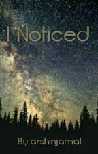 'l NOTICED' by Arshin_J