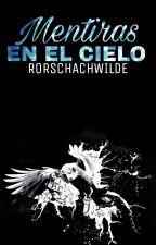 Mentiras en el Cielo [PRÓXIMAMENTE] [Libro 2] by RorschachWilde